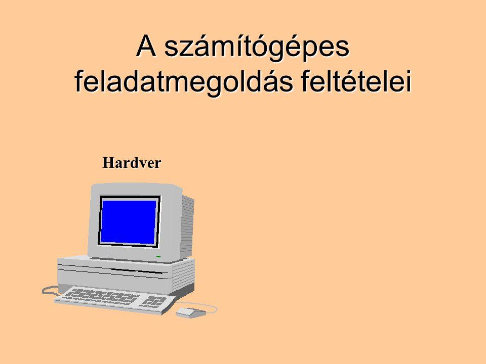 A számítógépes feladatmegoldás feltételei Hardver