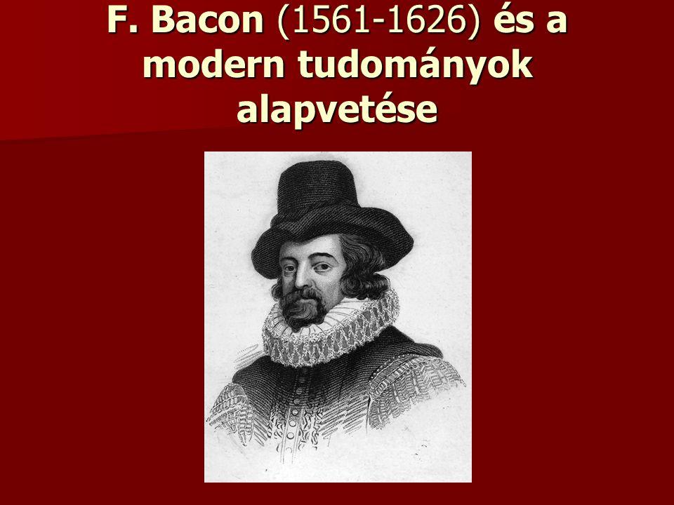 F. Bacon (1561-1626) és a modern tudományok alapvetése