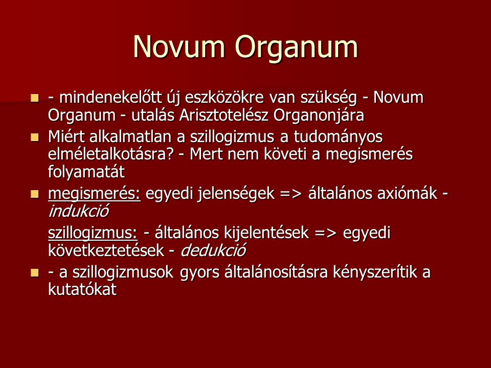 Novum Organum - mindenekelőtt új eszközökre van szükség - Novum Organum - utalás Arisztotelész Organonjára - mindenekelőtt új eszközökre van szükség - Novum Organum - utalás Arisztotelész Organonjára Miért alkalmatlan a szillogizmus a tudományos elméletalkotásra.