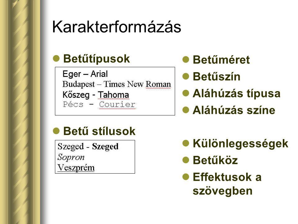 Karakterformázás Betűtípusok Betű stílusok Betűméret Betűszín Aláhúzás típusa Aláhúzás színe Különlegességek Betűköz Effektusok a szövegben