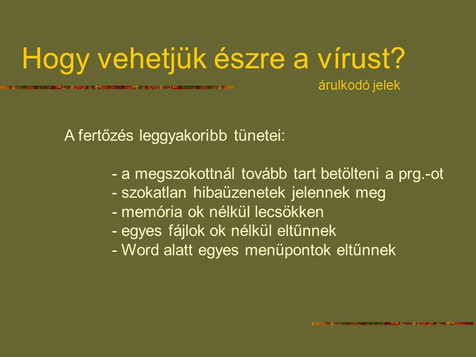 Hogy vehetjük észre a vírust? árulkodó jelek A fertőzés leggyakoribb tünetei: - a megszokottnál tovább tart betölteni a prg.-ot - szokatlan hibaüzenet
