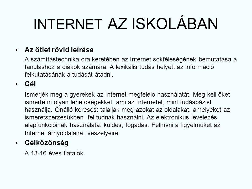 INTERNET AZ ISKOLÁBAN Az ötlet rövid leírása A számítástechnika óra keretében az Internet sokféleségének bemutatása a tanuláshoz a diákok számára.