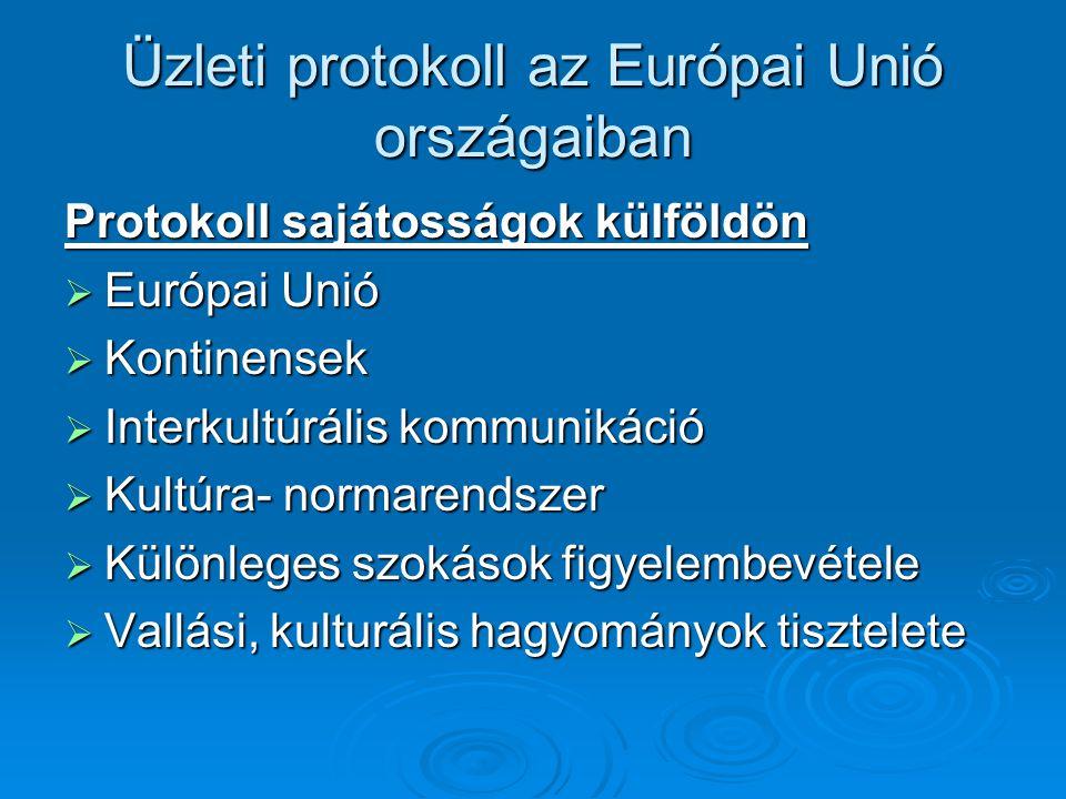 Üzleti protokoll az Európai Unió országaiban Protokoll sajátosságok külföldön  Európai Unió  Kontinensek  Interkultúrális kommunikáció  Kultúra- n