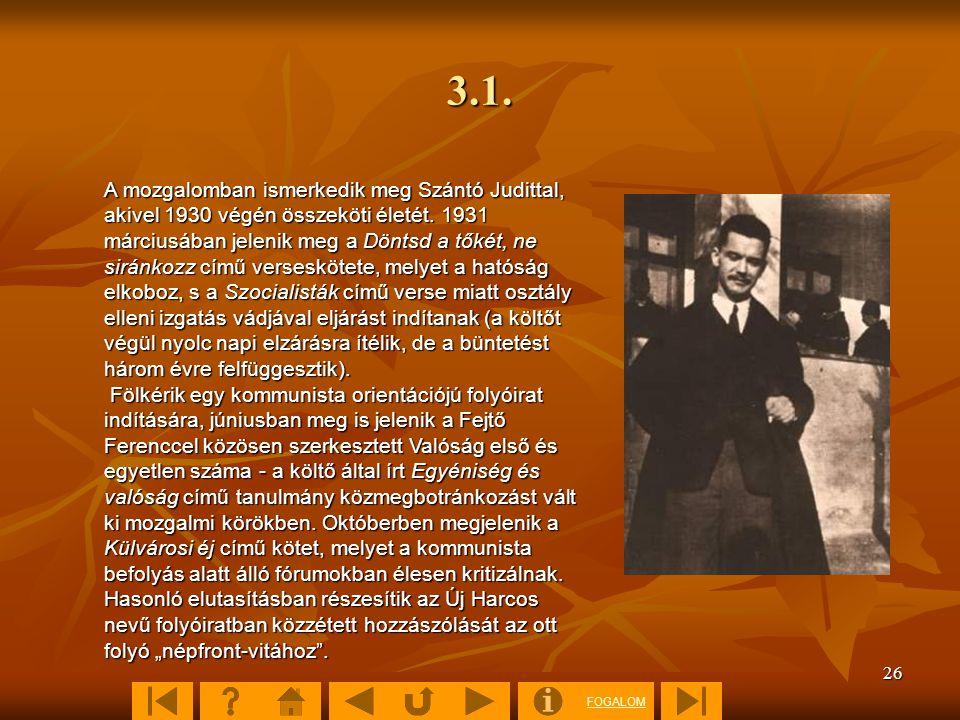 FOGALOM 26 3.1. A mozgalomban ismerkedik meg Szántó Judittal, akivel 1930 végén összeköti életét. 1931 márciusában jelenik meg a Döntsd a tőkét, ne si