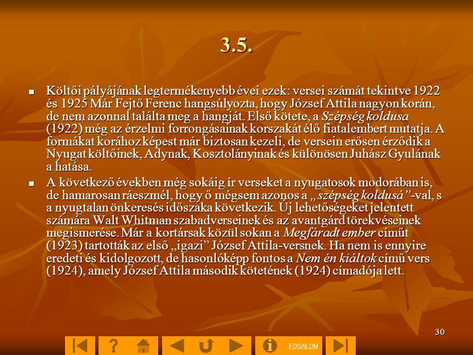 FOGALOM 30 3.5. Költői pályájának legtermékenyebb évei ezek: versei számát tekintve 1922 és 1925 Már Fejtő Ferenc hangsúlyozta, hogy József Attila nag