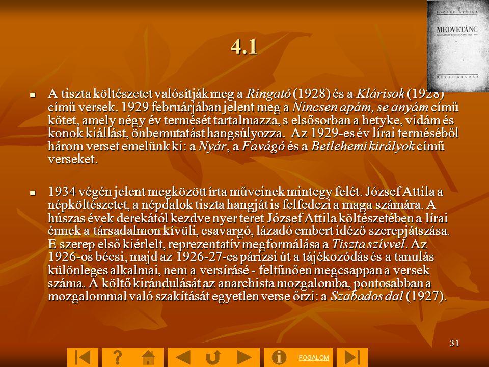 FOGALOM 31 4.1 A tiszta költészetet valósítják meg a Ringató (1928) és a Klárisok (1928) című versek. 1929 februárjában jelent meg a Nincsen apám, se
