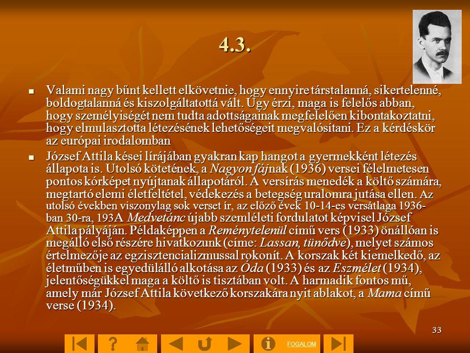 FOGALOM 33 4.3. Valami nagy bűnt kellett elkövetnie, hogy ennyire társtalanná, sikertelenné, boldogtalanná és kiszolgáltatottá vált. Úgy érzi, maga is