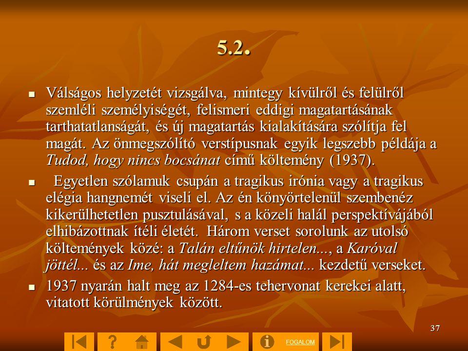 FOGALOM 37 5.2. Válságos helyzetét vizsgálva, mintegy kívülről és felülről szemléli személyiségét, felismeri eddigi magatartásának tarthatatlanságát,