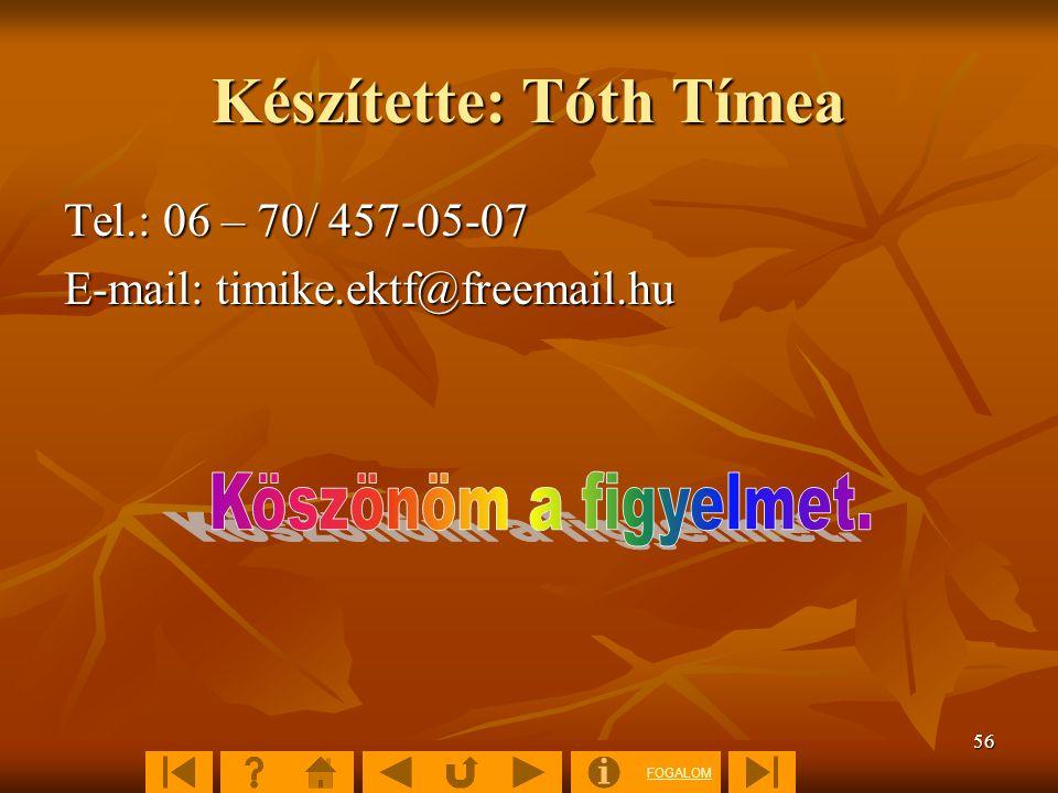 FOGALOM 56 Készítette: Tóth Tímea Tel.: 06 – 70/ 457-05-07 E-mail: timike.ektf@freemail.hu