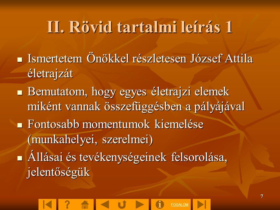 FOGALOM 7 II. Rövid tartalmi leírás 1 Ismertetem Önökkel részletesen József Attila életrajzát Ismertetem Önökkel részletesen József Attila életrajzát