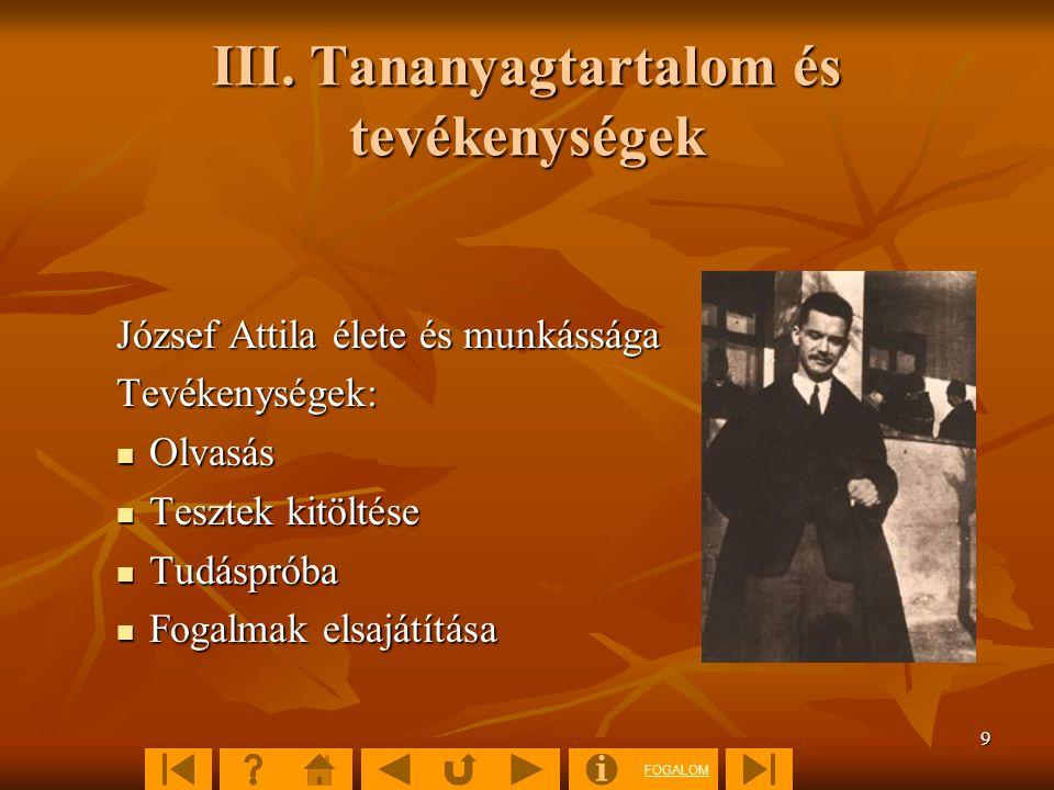 FOGALOM 40 5.5. József Attila jelentőssége hatalmasnak mondható a magyar irodalomban.