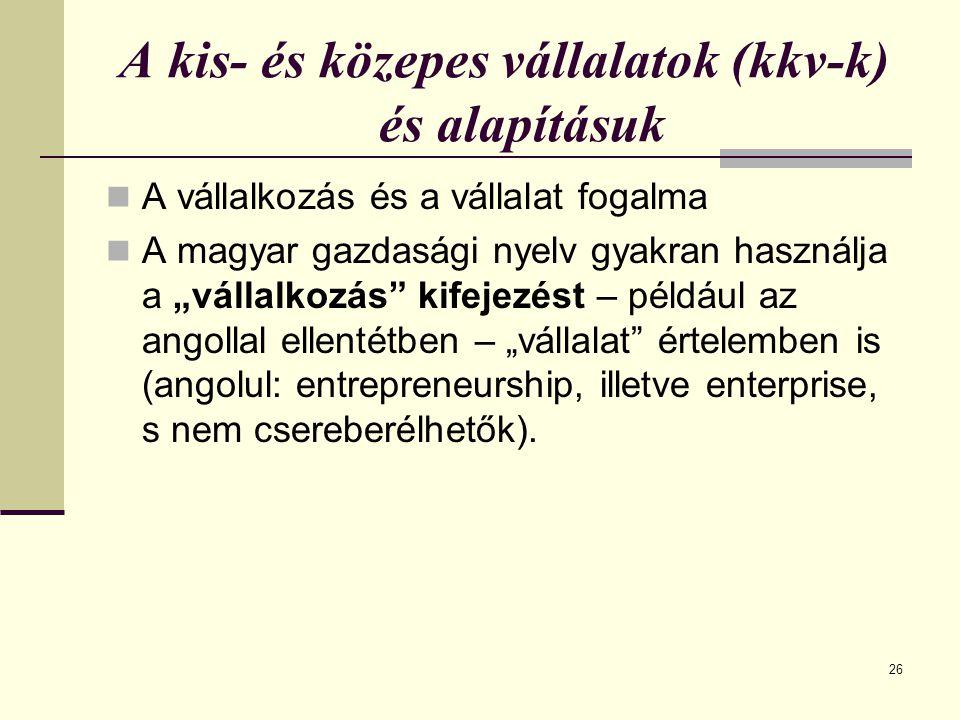 """A kis- és közepes vállalatok (kkv-k) és alapításuk A vállalkozás és a vállalat fogalma A magyar gazdasági nyelv gyakran használja a """"vállalkozás kifejezést – például az angollal ellentétben – """"vállalat értelemben is (angolul: entrepreneurship, illetve enterprise, s nem csereberélhetők)."""