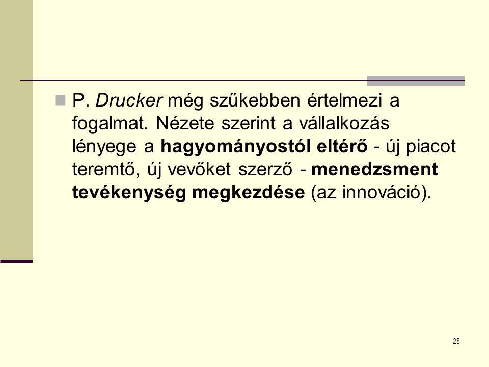P. Drucker még szűkebben értelmezi a fogalmat. Nézete szerint a vállalkozás lényege a hagyományostól eltérő - új piacot teremtő, új vevőket szerző - m