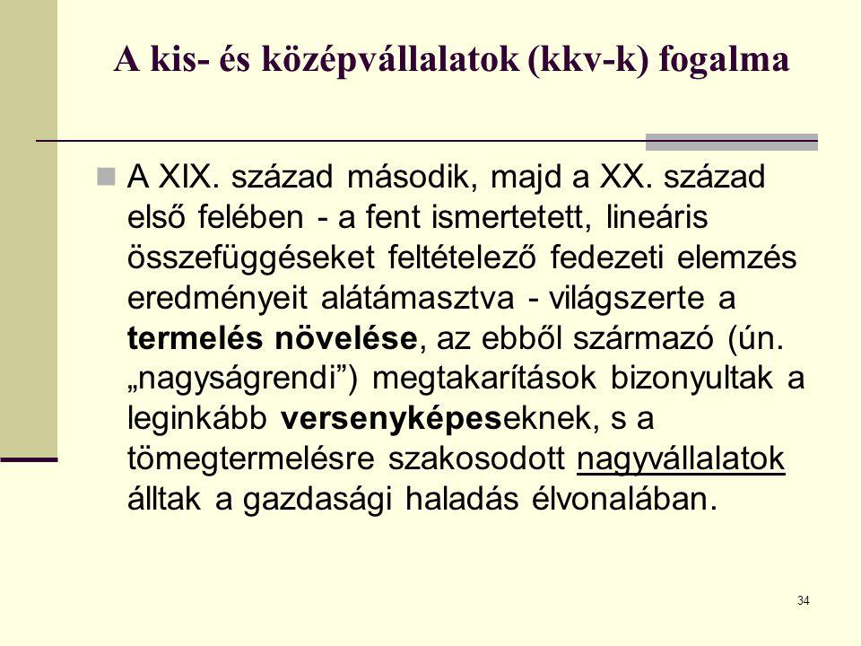 A kis- és középvállalatok (kkv-k) fogalma A XIX. század második, majd a XX. század első felében - a fent ismertetett, lineáris összefüggéseket feltéte