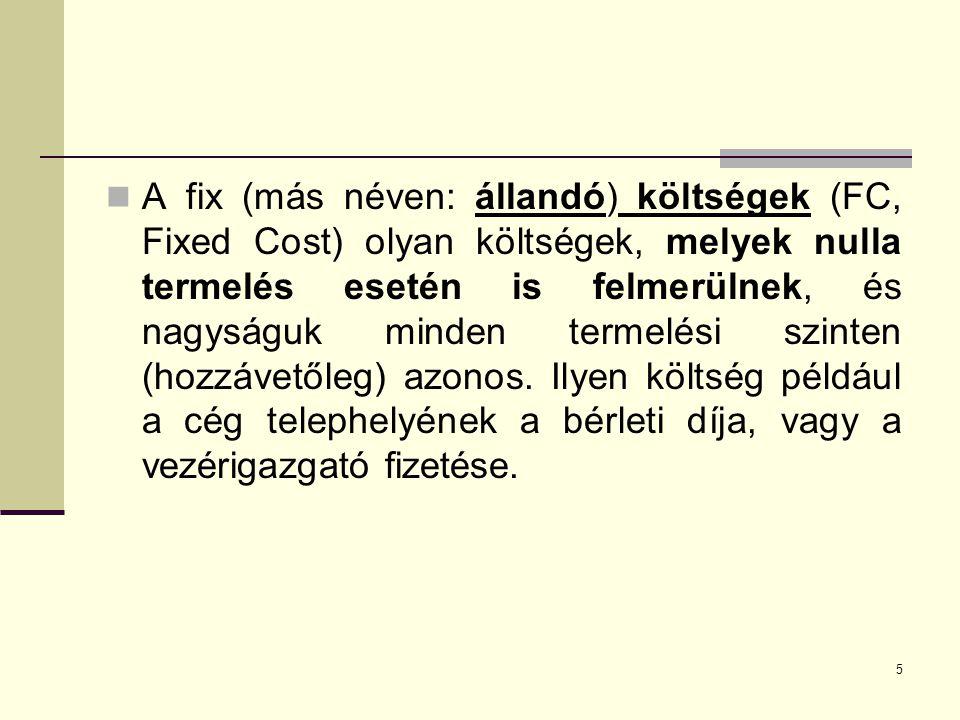 A fix (más néven: állandó) költségek (FC, Fixed Cost) olyan költségek, melyek nulla termelés esetén is felmerülnek, és nagyságuk minden termelési szinten (hozzávetőleg) azonos.