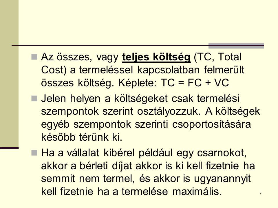 Az összes, vagy teljes költség (TC, Total Cost) a termeléssel kapcsolatban felmerült összes költség. Képlete: TC = FC + VC Jelen helyen a költségeket