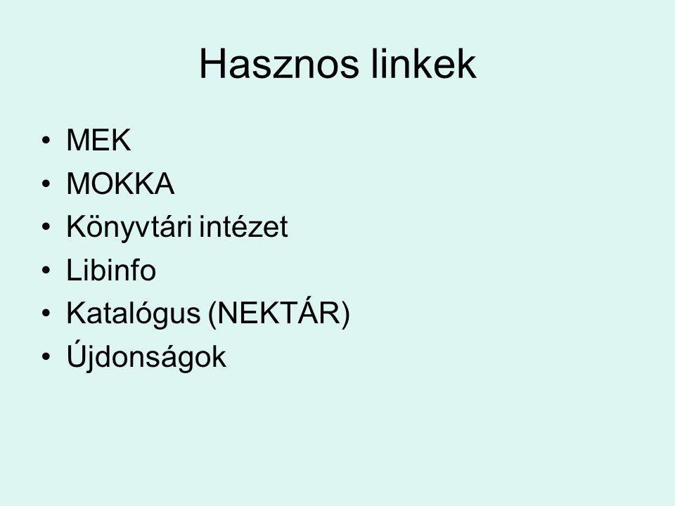Hasznos linkek MEK MOKKA Könyvtári intézet Libinfo Katalógus (NEKTÁR) Újdonságok