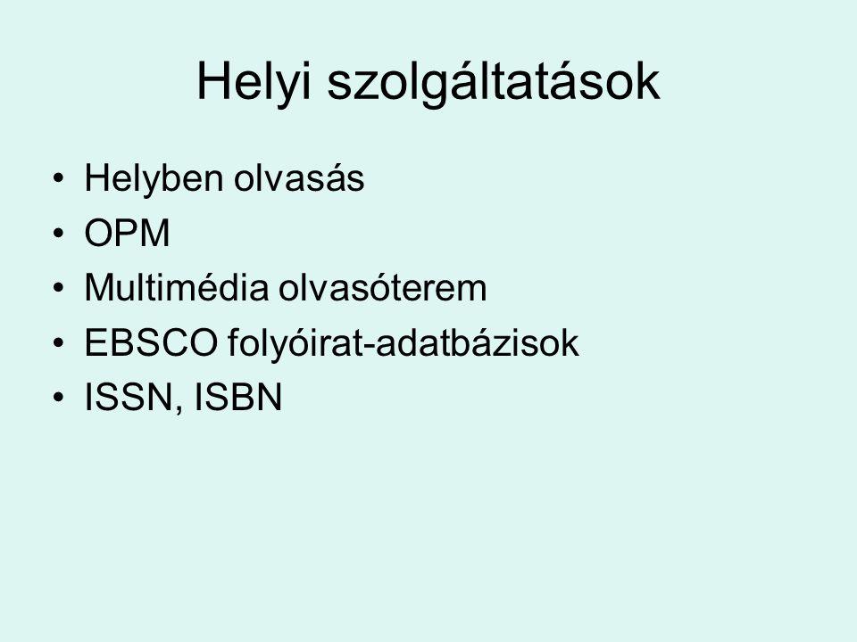 Helyi szolgáltatások Helyben olvasás OPM Multimédia olvasóterem EBSCO folyóirat-adatbázisok ISSN, ISBN