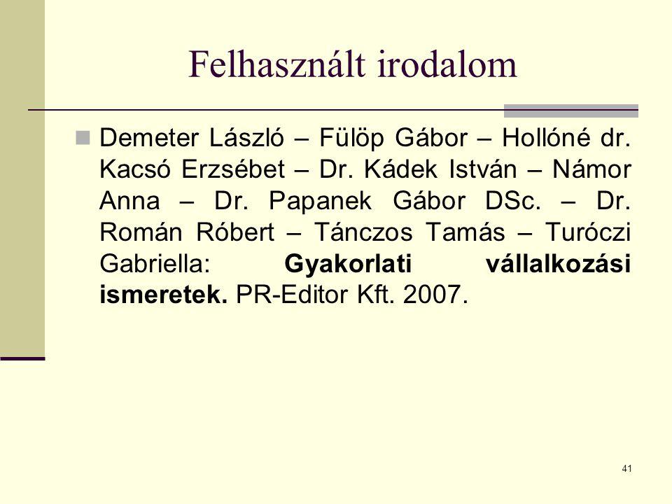 41 Felhasznált irodalom Demeter László – Fülöp Gábor – Hollóné dr.