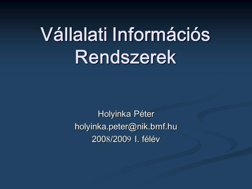 Vállalati Információs Rendszerek Holyinka Péter holyinka.peter@nik.bmf.hu 200 8 /200 9 I. félév