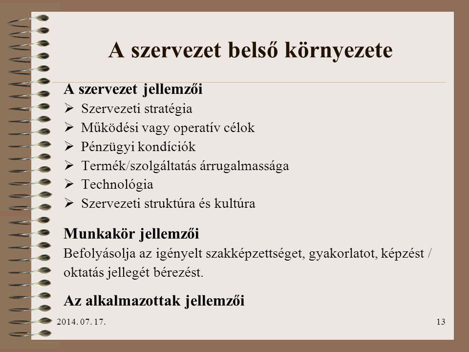 2014. 07. 17.13 A szervezet belső környezete A szervezet jellemzői  Szervezeti stratégia  Működési vagy operatív célok  Pénzügyi kondíciók  Termék