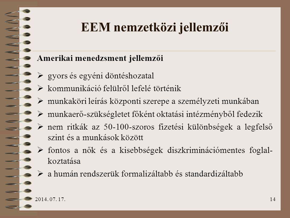 2014. 07. 17.14 EEM nemzetközi jellemzői Amerikai menedzsment jellemzői  gyors és egyéni döntéshozatal  kommunikáció felülről lefelé történik  munk