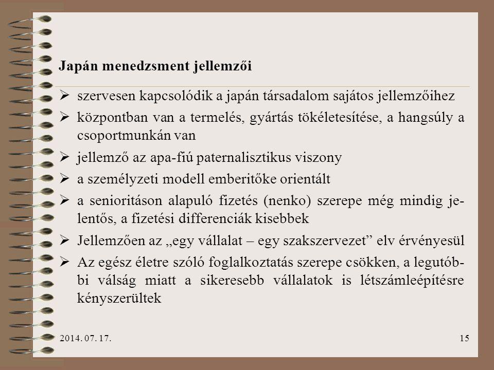 2014. 07. 17.15 Japán menedzsment jellemzői  szervesen kapcsolódik a japán társadalom sajátos jellemzőihez  központban van a termelés, gyártás tökél