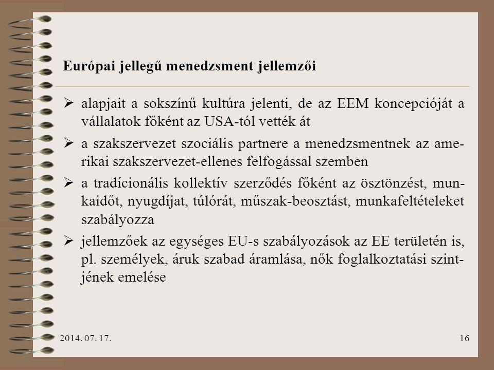2014. 07. 17.16 Európai jellegű menedzsment jellemzői  alapjait a sokszínű kultúra jelenti, de az EEM koncepcióját a vállalatok főként az USA-tól vet