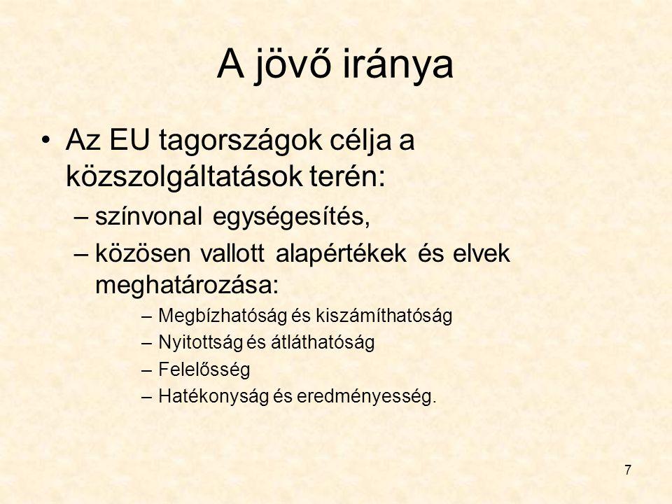 7 A jövő iránya Az EU tagországok célja a közszolgáltatások terén: –színvonal egységesítés, –közösen vallott alapértékek és elvek meghatározása: –Megb