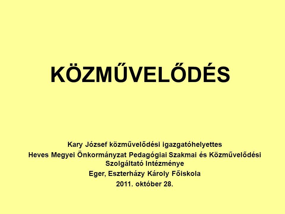 KÖZMŰVELŐDÉS Kary József közművelődési igazgatóhelyettes Heves Megyei Önkormányzat Pedagógiai Szakmai és Közművelődési Szolgáltató Intézménye Eger, Es