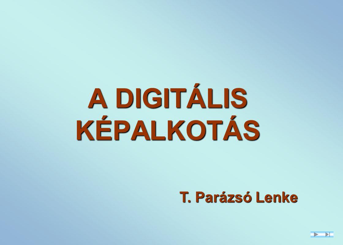 A DIGITÁLIS KÉPALKOTÁS T. Parázsó Lenke