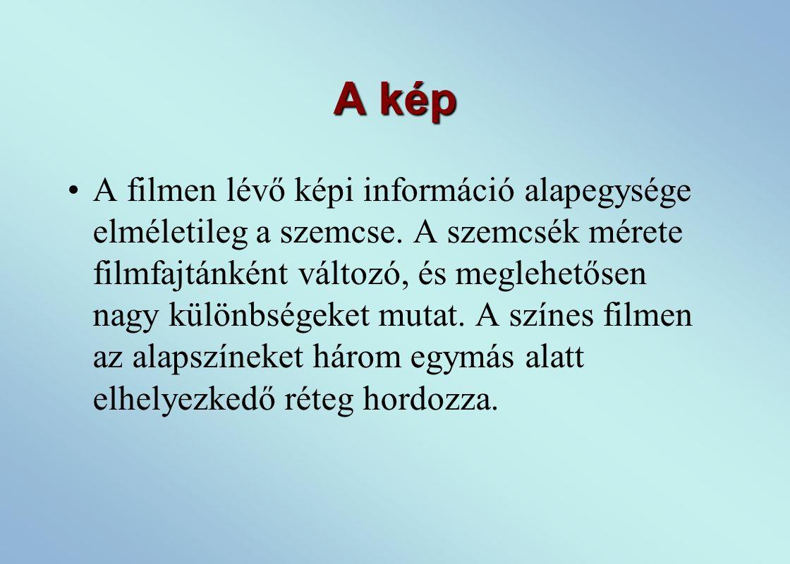 A kép A filmen lévő képi információ alapegysége elméletileg a szemcse.