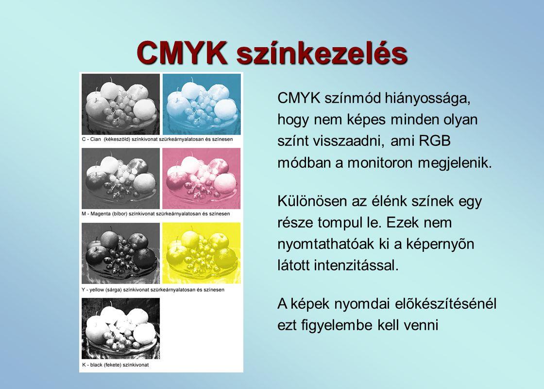 CMYK színkezelés CMYK színmód hiányossága, hogy nem képes minden olyan színt visszaadni, ami RGB módban a monitoron megjelenik.