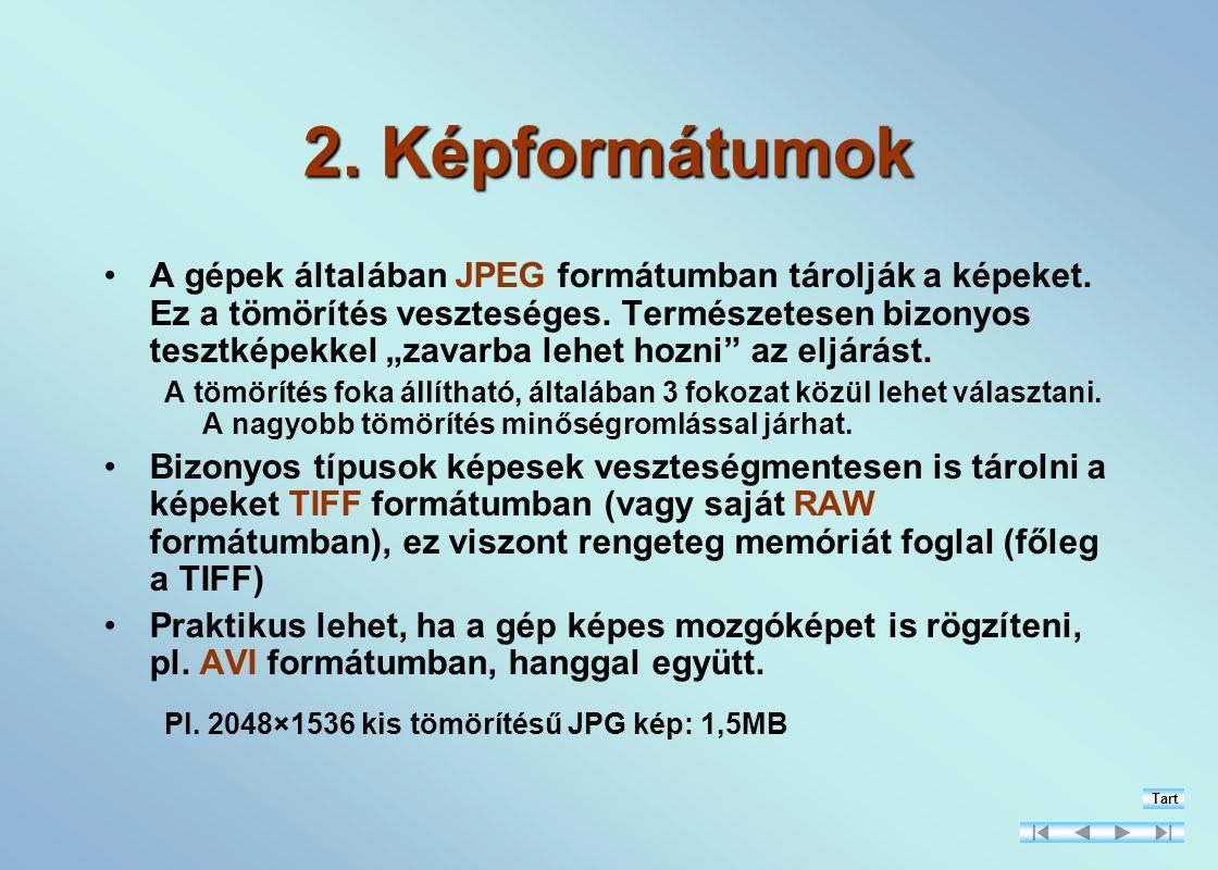 2.Képformátumok A gépek általában JPEG formátumban tárolják a képeket.