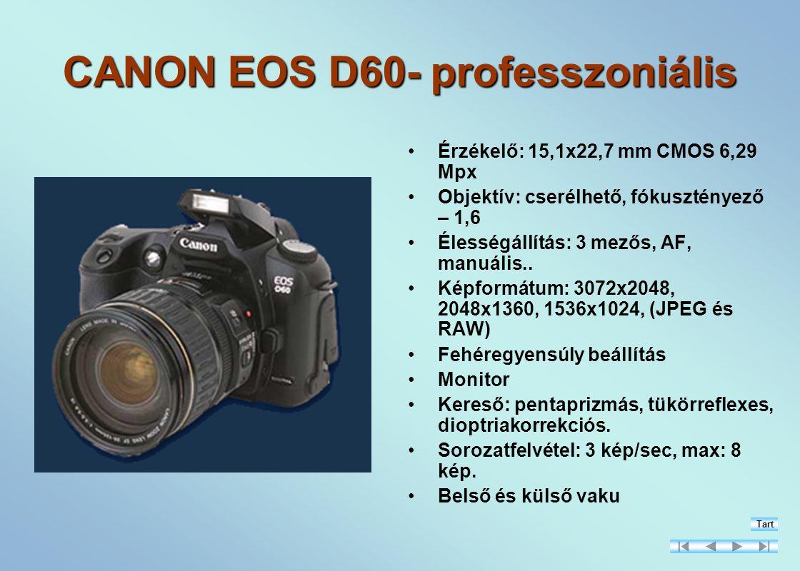 CANON EOS D60- professzoniális Érzékelő: 15,1x22,7 mm CMOS 6,29 Mpx Objektív: cserélhető, fókusztényező – 1,6 Élességállítás: 3 mezős, AF, manuális..
