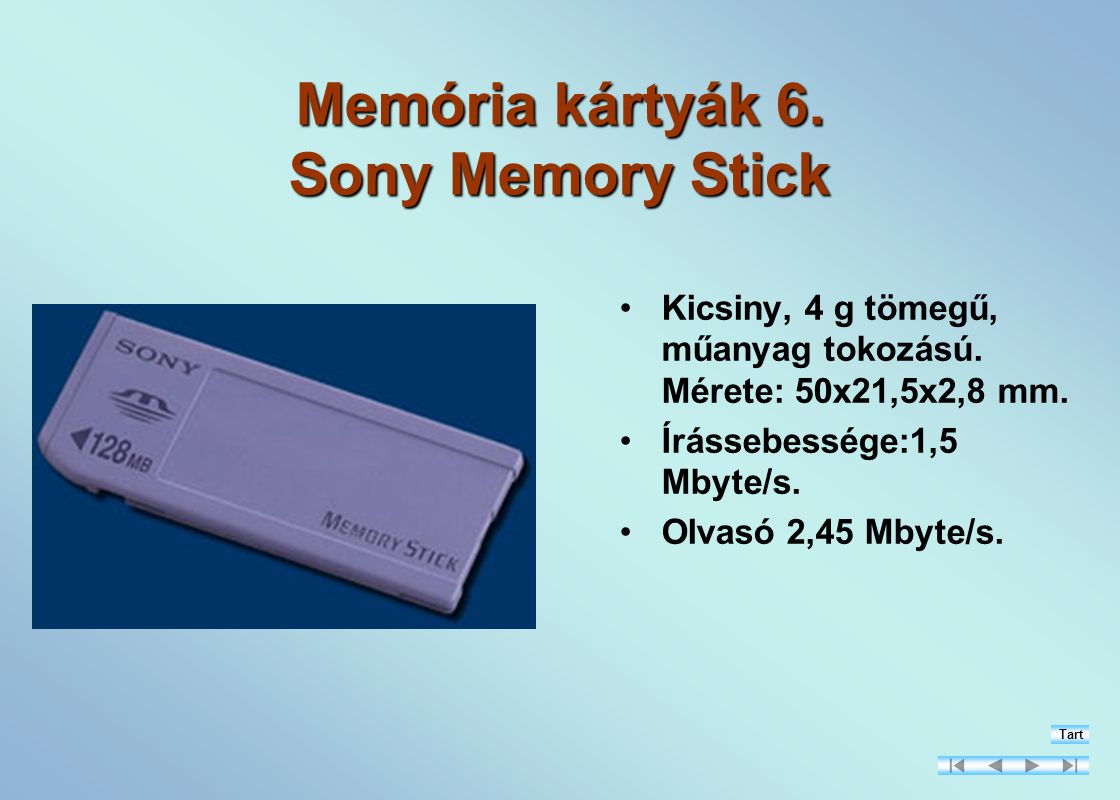 Memória kártyák 6.Sony Memory Stick Kicsiny, 4 g tömegű, műanyag tokozású.