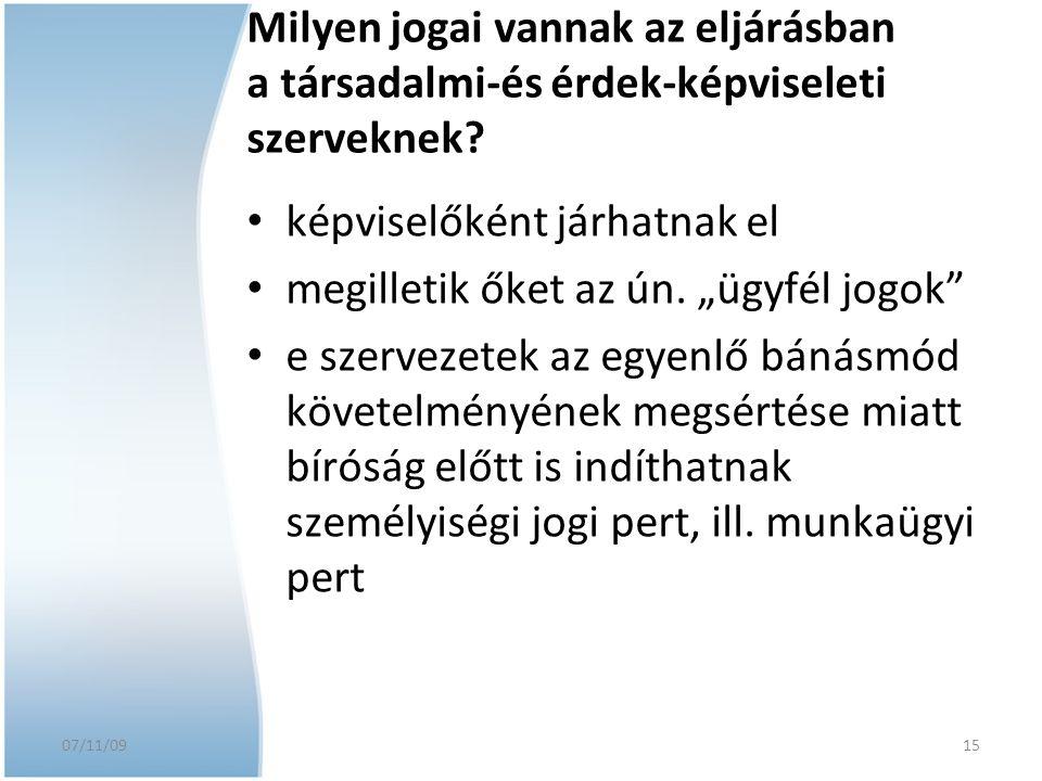 """07/11/09 15 Milyen jogai vannak az eljárásban a társadalmi-és érdek-képviseleti szerveknek? képviselőként járhatnak el megilletik őket az ún. """"ügyfél"""