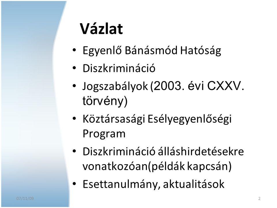 07/11/09 2 Vázlat Egyenlő Bánásmód Hatóság Diszkrimináció Jogszabályok ( 2003. évi CXXV. törvény) Köztársasági Esélyegyenlőségi Program Diszkrimináció