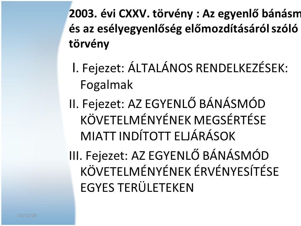 07/11/09 I. Fejezet: ÁLTALÁNOS RENDELKEZÉSEK: Fogalmak II. Fejezet: AZ EGYENLŐ BÁNÁSMÓD KÖVETELMÉNYÉNEK MEGSÉRTÉSE MIATT INDÍTOTT ELJÁRÁSOK III. Fejez