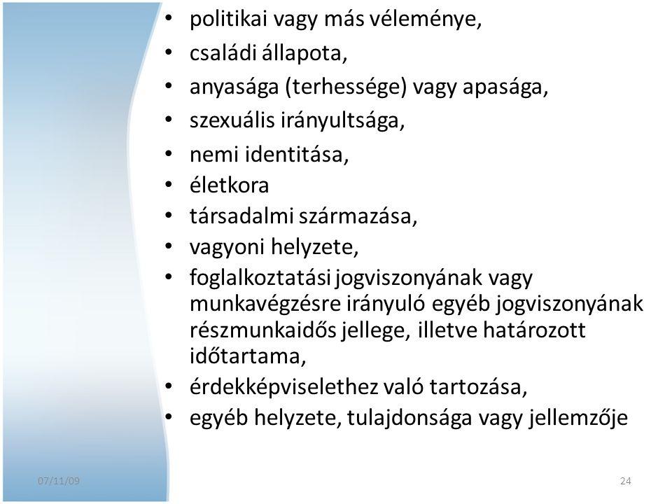 07/11/09 politikai vagy más véleménye, családi állapota, anyasága (terhessége) vagy apasága, szexuális irányultsága, nemi identitása, életkora társada
