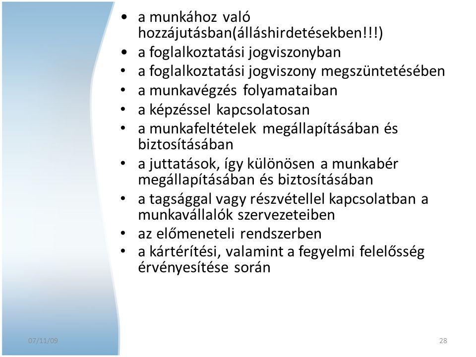 07/11/09 a munkához való hozzájutásban(álláshirdetésekben!!!) a foglalkoztatási jogviszonyban a foglalkoztatási jogviszony megszüntetésében a munkavég