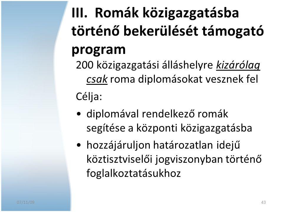 07/11/09 III. Romák közigazgatásba történő bekerülését támogató program 200 közigazgatási álláshelyre kizárólag csak roma diplomásokat vesznek fel Cél