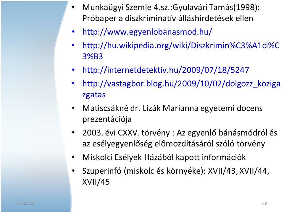 49 Munkaügyi Szemle 4.sz.:Gyulavári Tamás(1998): Próbaper a diszkriminatív álláshirdetések ellen http://www.egyenlobanasmod.hu/ http://hu.wikipedia.or