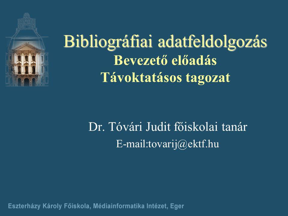 Bibliográfiai adatfeldolgozás Bibliográfiai adatfeldolgozás Bevezető előadás Távoktatásos tagozat Dr.