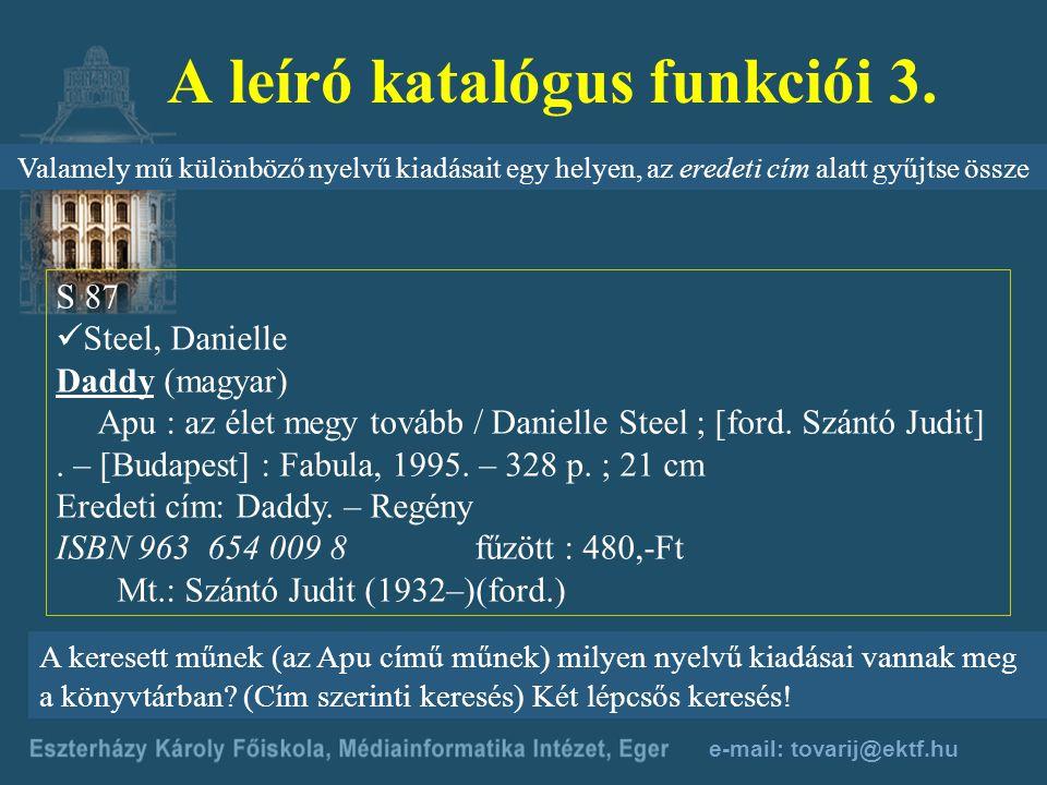 e-mail: tovarij@ektf.hu A leíró katalógus funkciói 2. Lehetővé kell tennie a dokumentum vagy mű címe szerinti keresést Sz18 Szabó László, Z. (1927–199