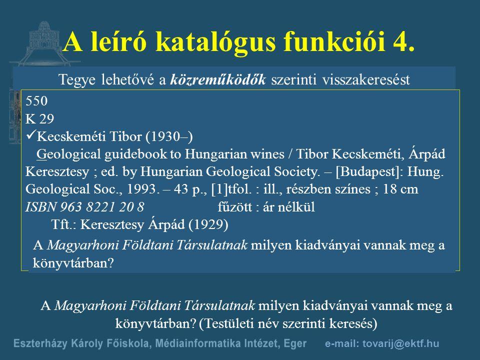 e-mail: tovarij@ektf.hu A leíró katalógus funkciói 3. Valamely mű különböző nyelvű kiadásait egy helyen, az eredeti cím alatt gyűjtse össze S 87 Steel