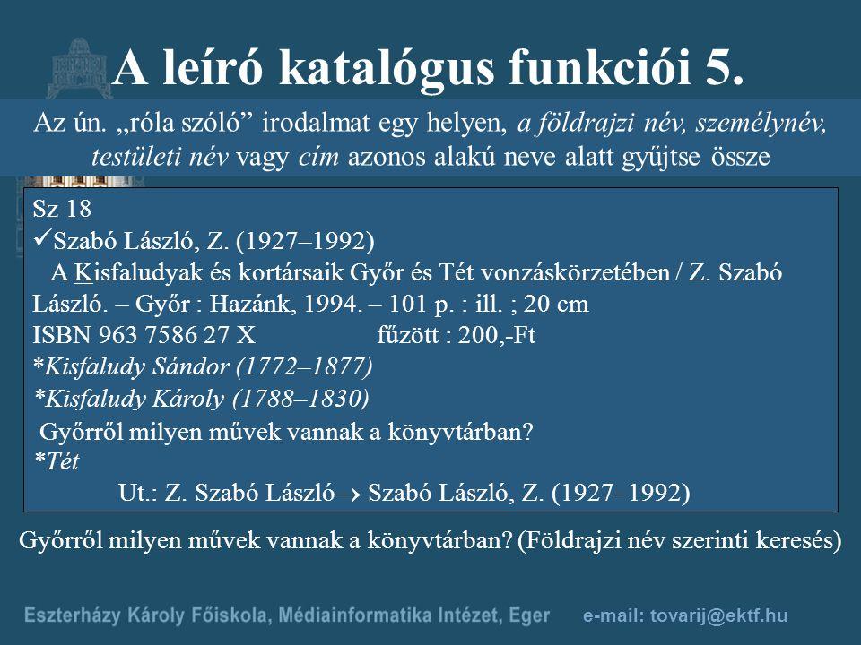 e-mail: tovarij@ektf.hu A leíró katalógus funkciói 4. Tegye lehetővé a közreműködők szerinti visszakeresést 550 K 29 Kecskeméti Tibor (1930–) Geologic