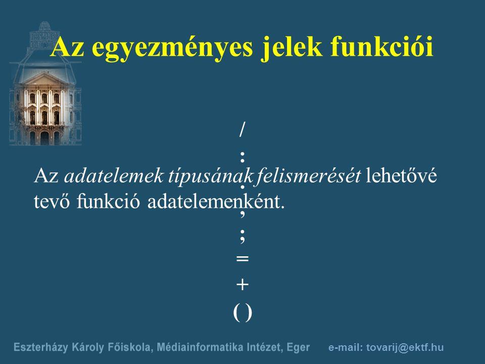 e-mail: tovarij@ektf.hu Az egyezményes jelek funkciói 1. Az adatcsoportok elválasztása a. –jellel. – 2. Kiegészítő információt közölnek az adatról a)