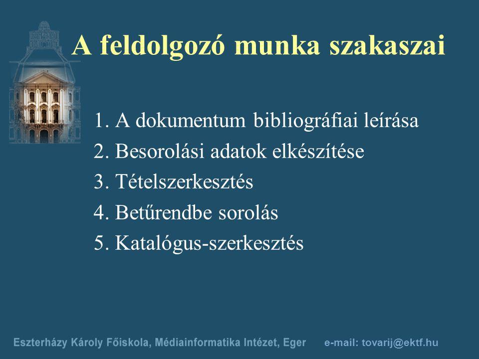 e-mail: tovarij@ektf.hu A bibliográfiai tétel A főtétel első besorolási adata A bibiliográfiai leírás adatcsoportjai *A tárgyi melléktétel besorolási