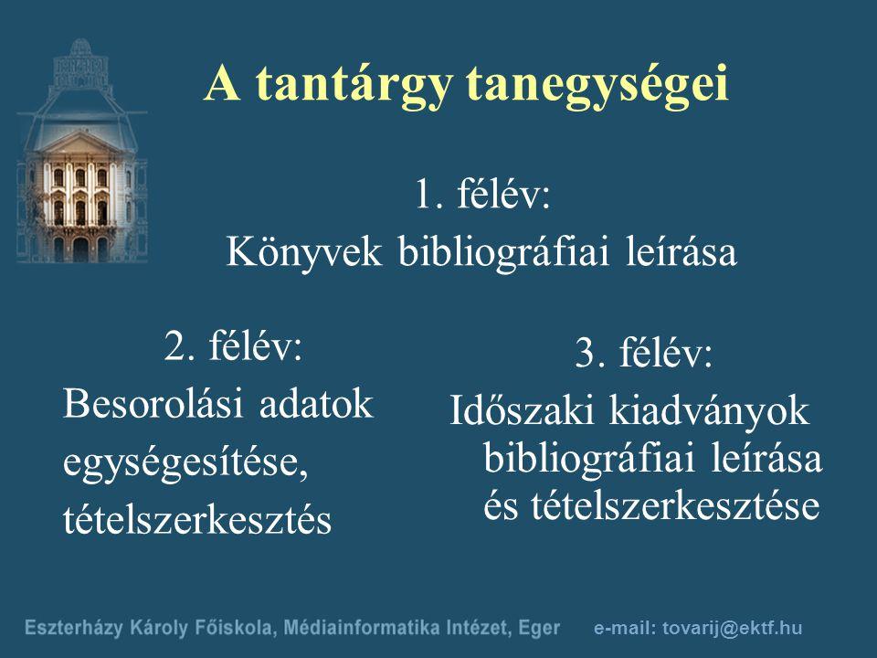 e-mail: tovarij@ektf.hu A feldolgozó munka szakaszai 1. A dokumentum bibliográfiai leírása 2. Besorolási adatok elkészítése 3. Tételszerkesztés 4. Bet